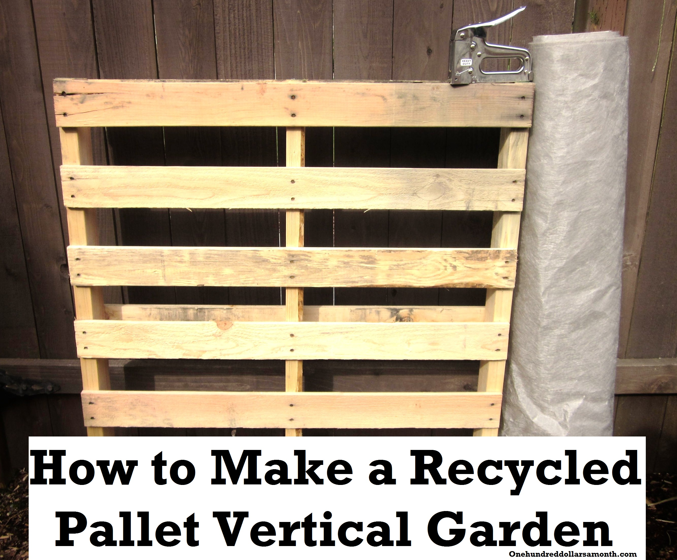 d2379ad915 How to Make a Recycled Pallet Vertical Garden - One Hundred Dollars a Month