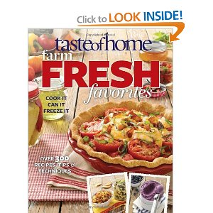 Taste of Home Farm Fresh Favorites Cook It, Can It, Freeze It
