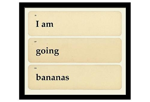 I am going bananas sign