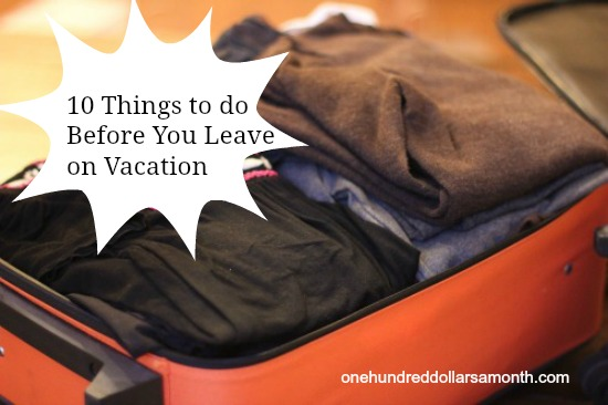 Travel Tips – 10 Things to Do Before You Leave on Vacation
