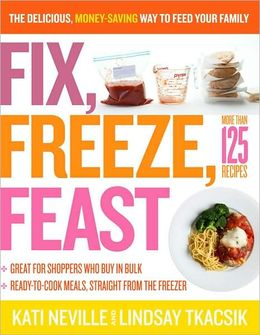 Fix, Freeze, Feast The Delicious, Money-Saving Way to Feed Your Family