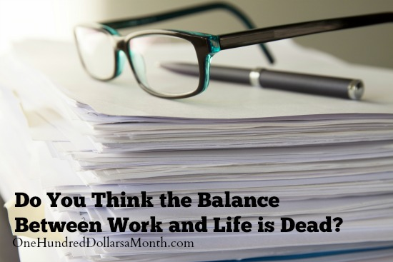 Do You Think the Balance Between Work and Life is Dead?