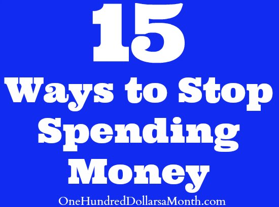 15 Ways to Stop Spending Money