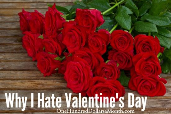 I Hate Valentine's Day. There, I Said It.