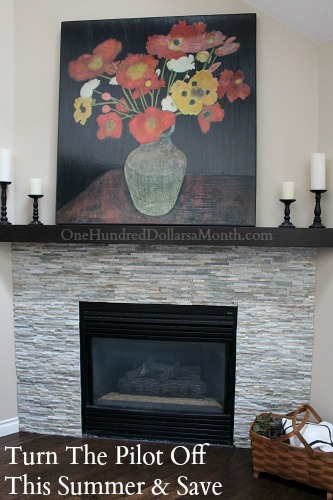 Penny Pinching Tip – Turn The Pilot Off On Your Gas Fireplace During The Summer and Save