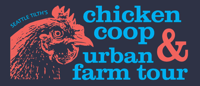 Seattle Tilth Chicken Coop and Urban Farm Tour – Saturday, July 11th