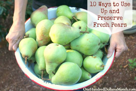 10 Ways to Use Up and Preserve Fresh Pears