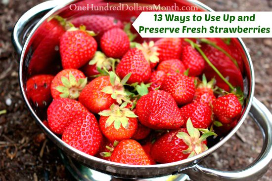 13 Ways to Use Up and Preserve Fresh Strawberries