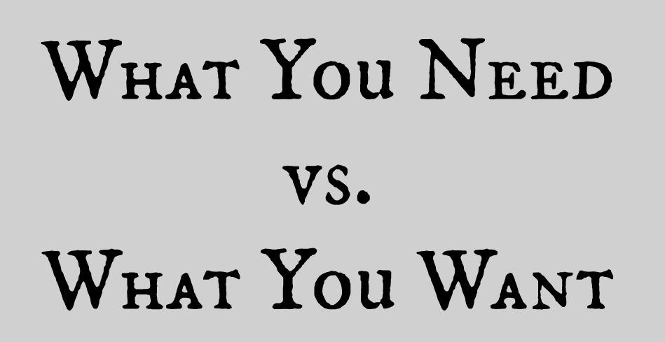Needs vs. Wants