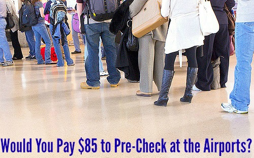 Would You Pay $85 to Pre-Check at the Airports?