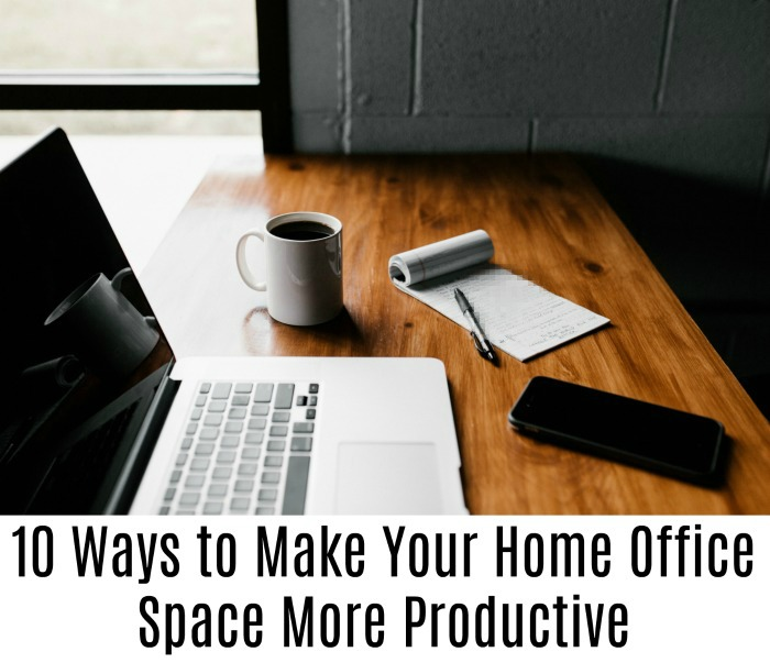 10 Ways to Make Your Home Office Space More Productive
